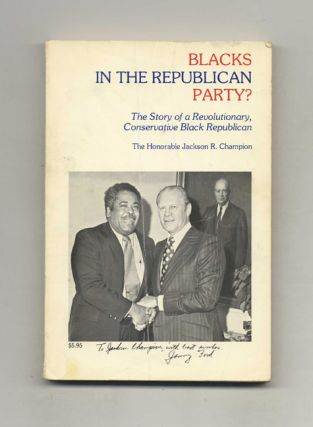 Blacks in the Republican Party? The Story of a Revolutionary, Conservative Black Republican