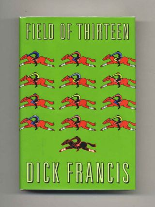 Field of Thirteen - 1st Edition/1st Printing. Dick Francis