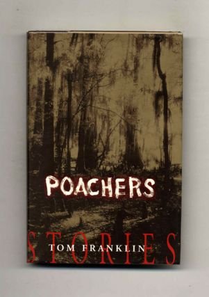 Poachers - 1st Edition/1st Printing. Tom Franklin