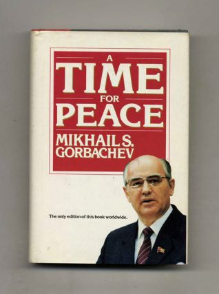 A Time for Peace - 1st Edition/1st Printing. Mikhail S. Gorbachev