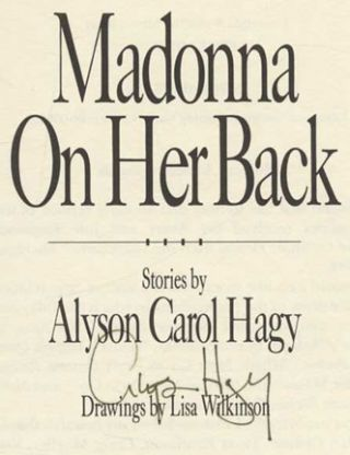 Madonna On Her Back - 1st Edition/1st Printing. Alyson Carol Hagy