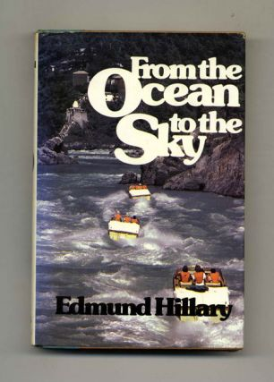 From the Ocean to the Sky - 1st US Edition/1st Printing. Edmund Hillary