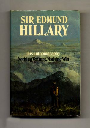 Nothing Venture, Nothing Win - 1st US Edition/1st Printing. Edmund Hillary