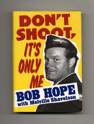 Don't Shoot, It's Only Me: Bob Hope's Comedy History of the United States - 1st Edition/1st Printing. Bob Hope, Melville Shavelson.