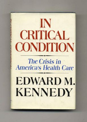 In Critical Condition - 1st Edition/1st Printing. Edward Kennedy.