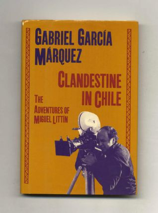 Clandestine In Chile; The Adventures Of Miguel Littin - 1st US Edition/1st Printing. Gabriel...