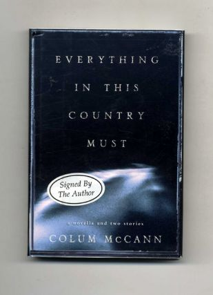 Everything In This Country Must - 1st Edition/1st Printing. Colum McCann