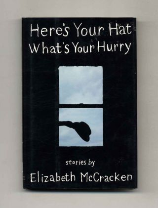 Here's Your Hat What's Your Hurry - 1st Edition/1st Printing. Elizabeth McCracken