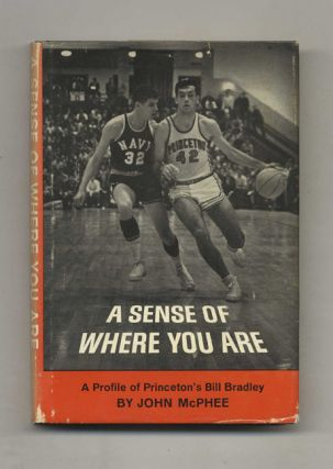 A Sense Of Where You Are; A Profile Of William Warren Bradley - 1st Edition/1st Printing. John McPhee.