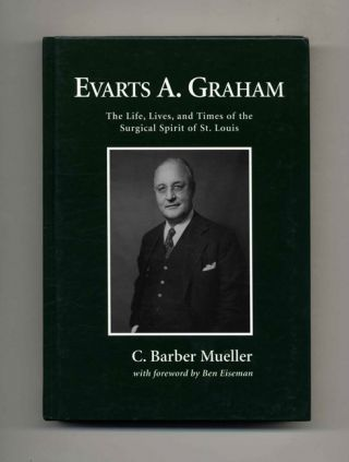 Evarts A. Graham: Life, Lives, & Times.. - 1st Edition/1st Printing