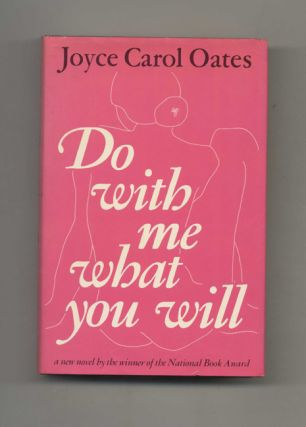 Do With Me What You Will - 1st Edition/1st Printing. Joyce Carol Oates