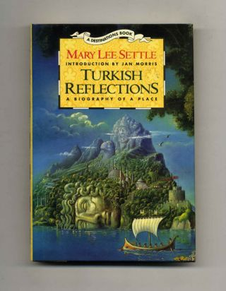 Turkish Reflections: A Biography of a Place - 1st Edition/1st Printing. Mary Lee Settle