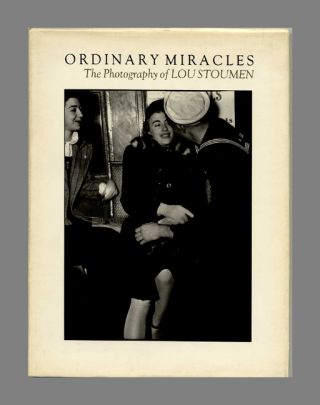 Ordinary Miracles: The Photography of Lou Stoumen - 1st Edition/1st Printing. Lou Stoumen