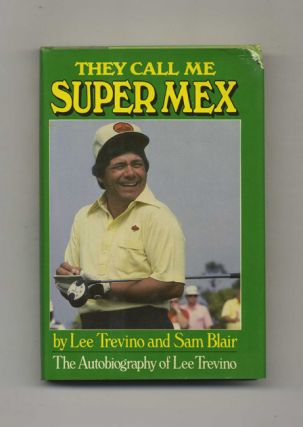 They Call Me Super Mex - 1st Edition/1st Printing. Lee Trevino, Sam Blair