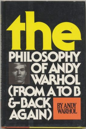 The Philosophy Of Andy Warhol (from A To B And Back Again) - 1st Edition/1st Printing. Andy Warhol