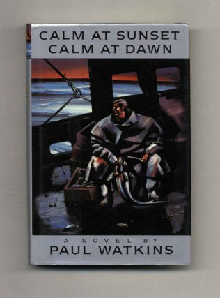 Calm at Sunset, Calm at Dawn - 1st Edition/1st Printing. Paul Watkins