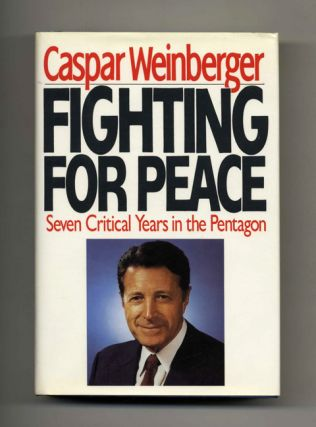 Fighting for Peace - 1st Edition/1st Printing. Caspar Weinberger