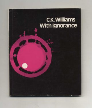 With Ignorance - 1st Edition/1st Printing. C. K. Williams