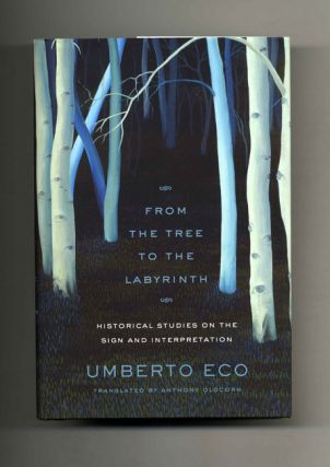 From The Tree To The Labyrinth, Historical Studies On The Sign And Interpretation - 1st US Edition/1st Printing. Umberto Eco.