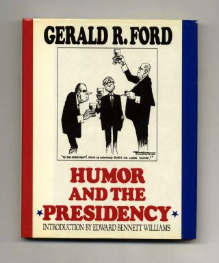 Humor and the Presidency - 1st Edition/1st Printing. Gerald R. Ford