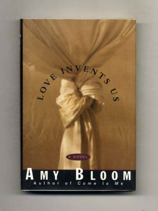 Love Invents Us - 1st Edition/1st Printing. Amy Bloom