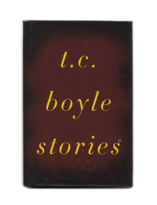 T. C. Boyle Stories; The Collected Stories Of T. Coraghessan Boyle - 1st Edition/1st Printing