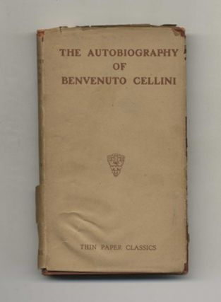 The Autobiography Of Benvenuto Cellini. Benvenuto Cellini