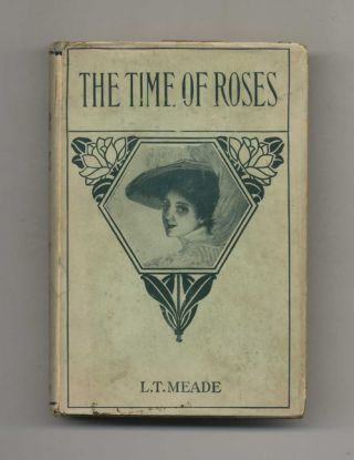 The Time Of Roses; A Story For Girls. L. T. Meade