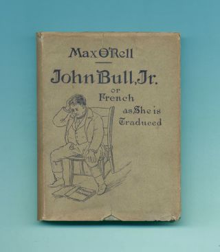 John Bull, Junior; Or French As She Is Traduced - 1st Edition. Max O'Rell