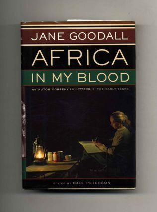 Africa In My Blood; An Autobiography In Letters; The Early Years - 1st Edition/1st Printing. Jane Goodall, Dale Peterson.