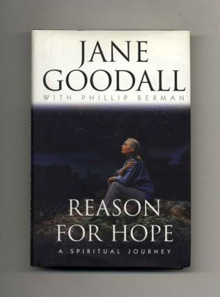 Reason For Hope; A Spiritual Journey -1st Edition/1st Printing. Jane Goodall, Phillip Berman