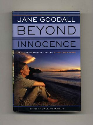 Beyond Innocence; An Autobiography In Letters; The Later Years - 1st Edition/1st Printing. Jane Goodall, Dale Peterson.