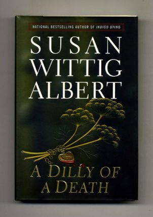 A Dilly of a Death - 1st Edition/1st Printing. Susan Wittig Albert
