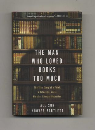 The Man Who Loved Books Too Much: The True Story of a Thief, a Detective, and a World of Literary...