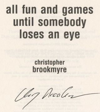 All Fun and Games Until Somebody Loses an Eye - 1st Edition/1st Impression