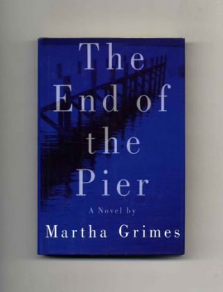 The End of the Pier - 1st Edition/1st Printing. Martha Grimes