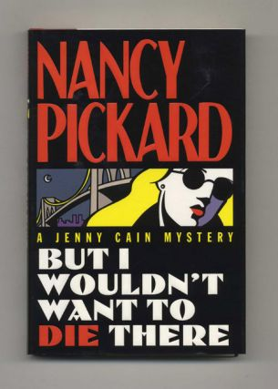 But I Wouldn't Want to Die There - 1st Edition/1st Printing. Nancy Pickard