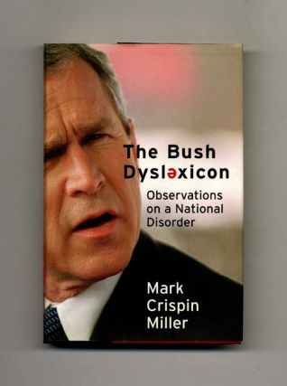 Bush Dyslexicon: Observations on a National Disorder -1st Edition/1st Printing