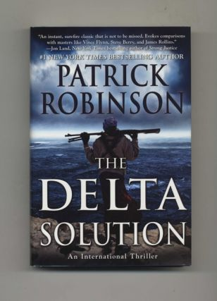The Delta Solution: An International Thriller - 1st Edition/1st Printing. Patrick Robinson