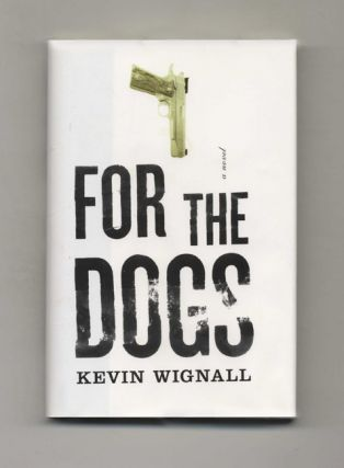 For The Dogs: A Novel - 1st Edition/1st Printing
