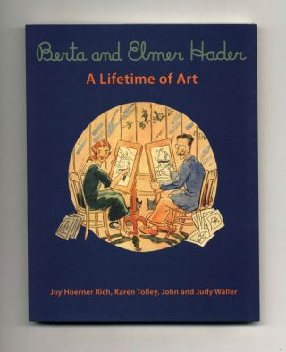 Berta And Elmer Hader: A Lifetime Of Art - Premiere Edition. Joy Hoerner Rich, Karen Tolley,...