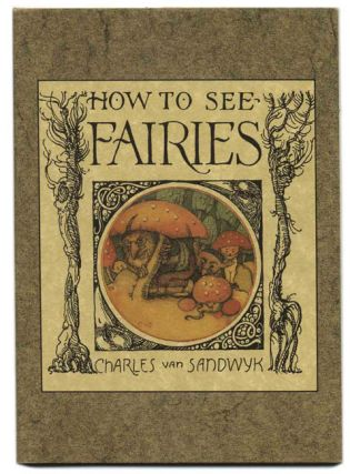 How To See Fairies - 1st Edition/1st Printing. Charles Van Sandwyk