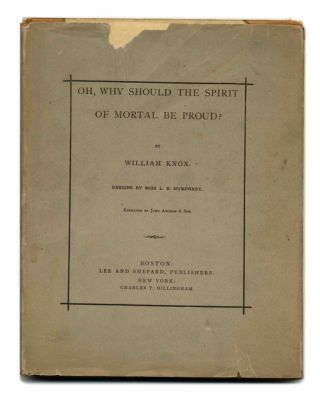 Oh, Why Should The Spirit Of Mortal Be Proud. William Knox.
