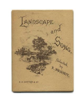 Landscape and Song, Selected by E. Nesbit. E. Nesbit.