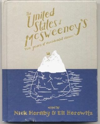 The United States Of Mcsweeney's: Ten Years Of Accidental Classics. Nick Hornby, Eli Horowitz.
