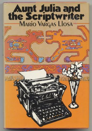 Aunt Julia And The Scriptwriter - 1st US Edition/1st Printing. Mario Vargas and Llosa, Helen R....