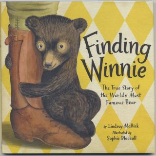 Finding Winnie: The True Story Of The World's Most Famous Bear First Edition/first Printing. Lindsay Mattick.