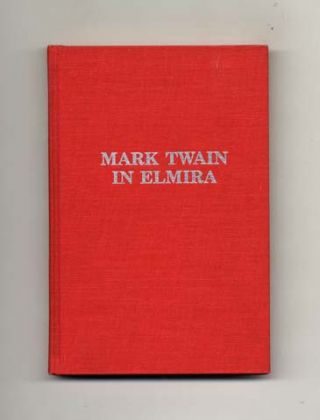 Mark Twain In Elmira. Robert D. Jerome, Herbert A. Wisbey Jr