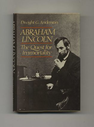 Abraham Lincoln: The Quest For Immortality - 1st Edition/1st Printing. Dwight G. Anderson
