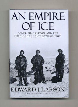 An Empire Of Ice; Scott, Shackleton, And The Heroic Age Of The Antarctic Science - 1st...